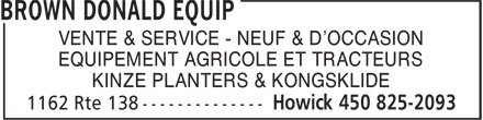 Brown Donald Equip (450-825-2093) - Display Ad - VENTE & SERVICE - NEUF & D'OCCASION EQUIPEMENT AGRICOLE ET TRACTEURS KINZE PLANTERS & KONGSKLIDE