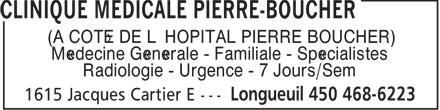 Clinique Médicale Pierre-Boucher (450-468-6223) - Annonce illustrée======= - (À CÔTÉ DE L'HÔPITAL PIERRE BOUCHER) Médecine Générale - Familiale - Spécialistes Radiologie - Urgence - 7 Jours/Sem