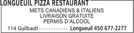Longueuil Pizza Restaurant (450-677-2277) - Annonce illustrée======= - METS CANADIENS & ITALIENS LIVRAISON GRATUITE PERMIS D'ALCOOL  METS CANADIENS & ITALIENS LIVRAISON GRATUITE PERMIS D'ALCOOL