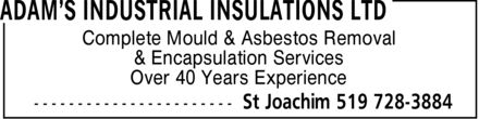 Adam's Industrial Insulations Ltd (519-728-3884) - Display Ad - Complete Mould & Asbestos Removal & Encapsulation Services Over 40 Years Experience