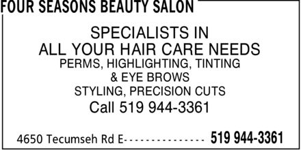 Four Seasons Beauty Salon (519-944-3361) - Annonce illustrée======= - SPECIALISTS IN ALL YOUR HAIR CARE NEEDS PERMS, HIGHLIGHTING, TINTING & EYE BROWS STYLING, PRECISION CUTS Call 519 944-3361