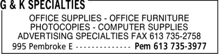 G & K Specialties (613-735-3977) - Display Ad - OFFICE SUPPLIES OFFICE FURNITURE PHOTOCOPIES COMPUTER SUPPLIES ADVERTISING SPECIALTIES FAX 613 735-2758 OFFICE SUPPLIES OFFICE FURNITURE PHOTOCOPIES COMPUTER SUPPLIES ADVERTISING SPECIALTIES FAX 613 735-2758