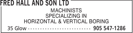 Fred Hall And Son Ltd (905-547-1286) - Display Ad - SPECIALIZING IN HORIZONTAL & VERTICAL BORING MACHINISTS