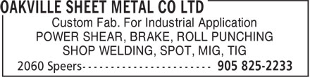 Oakville Sheet Metal Co Ltd (905-825-2233) - Annonce illustrée======= - Custom Fab. For Industrial Application POWER SHEAR, BRAKE, ROLL PUNCHING SHOP WELDING, SPOT, MIG, TIG