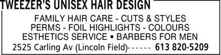 Tweezer's Unisex Hair Design (613-820-5209) - Annonce illustrée======= - FAMILY HAIR CARE CUTS & STYLES PERMS FOIL HIGHLIGHTS COLOURS ESTHETICS SERVICE ¿ BARBERS FOR MEN FAMILY HAIR CARE CUTS & STYLES PERMS FOIL HIGHLIGHTS COLOURS ESTHETICS SERVICE ¿ BARBERS FOR MEN FAMILY HAIR CARE CUTS & STYLES PERMS FOIL HIGHLIGHTS COLOURS ESTHETICS SERVICE ¿ BARBERS FOR MEN FAMILY HAIR CARE CUTS & STYLES PERMS FOIL HIGHLIGHTS COLOURS ESTHETICS SERVICE ¿ BARBERS FOR MEN FAMILY HAIR CARE CUTS & STYLES PERMS FOIL HIGHLIGHTS COLOURS ESTHETICS SERVICE ¿ BARBERS FOR MEN FAMILY HAIR CARE CUTS & STYLES PERMS FOIL HIGHLIGHTS COLOURS ESTHETICS SERVICE ¿ BARBERS FOR MEN