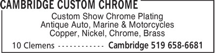 Cambridge Custom Chrome (519-658-6681) - Display Ad - Custom Show Chrome Plating Antique Auto, Marine & Motorcycles Copper, Nickel, Chrome, Brass