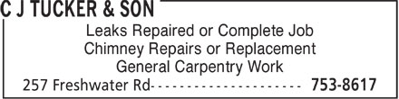 C J Tucker & Son (709-753-8617) - Annonce illustrée======= - Leaks Repaired or Complete Job Chimney Repairs or Replacement General Carpentry Work