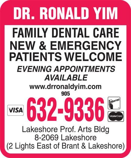 Yim Ronald Dr (905-632-9336) - Annonce illustrée======= - DR. RONALD YIM FAMILY DENTAL CARE NEW & EMERGENCY PATIENTS WELCOME EVENING APPOINTMENTS AVAILABLE www.drronaldyim.com 905 632-9336 Lakeshore Prof. Arts Bldg 8-2069 Lakeshore (2 Lights East of Brant & Lakeshore)  DR. RONALD YIM FAMILY DENTAL CARE NEW & EMERGENCY PATIENTS WELCOME EVENING APPOINTMENTS AVAILABLE www.drronaldyim.com 905 632-9336 Lakeshore Prof. Arts Bldg 8-2069 Lakeshore (2 Lights East of Brant & Lakeshore)