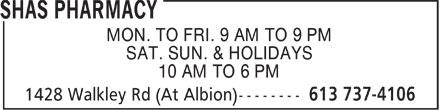 Shas Pharmacy (613-737-4106) - Annonce illustrée======= - MON. TO FRI. 9 AM TO 9 PM SAT. SUN. & HOLIDAYS 10 AM TO 6 PM