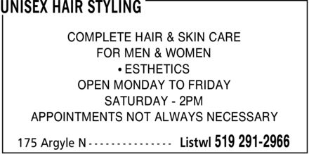 Unisex Hair Styling (519-291-2966) - Display Ad - COMPLETE HAIR & SKIN CARE FOR MEN & WOMEN ¿ ESTHETICS OPEN MONDAY TO FRIDAY SATURDAY 2PM APPOINTMENTS NOT ALWAYS NECESSARY