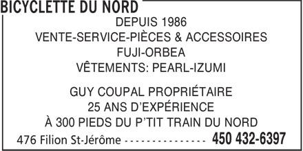 Bicyclette du Nord (450-432-6397) - Annonce illustrée======= - DEPUIS 1986 VENTE-SERVICE-PIÈCES & ACCESSOIRES FUJI-ORBEA VÊTEMENTS: PEARL-IZUMI GUY COUPAL PROPRIÉTAIRE 25 ANS D'EXPÉRIENCE À 300 PIEDS DU P'TIT TRAIN DU NORD