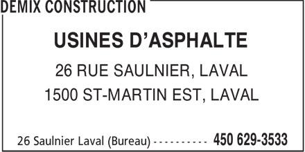 Demix Construction (450-629-3533) - Display Ad - USINES D'ASPHALTE 26 RUE SAULNIER, LAVAL 1500 ST-MARTIN EST, LAVAL