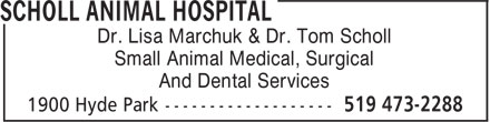 Scholl Animal Hospital (519-473-2288) - Display Ad - Dr. Lisa Marchuk & Dr. Tom Scholl Small Animal Medical, Surgical And Dental Services