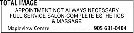 Total Image (905-681-0404) - Display Ad - TOTAL IMAGE APPOINTMENT NOT ALWAYS NECESSARY FULL SERVICE SALON-COMPLETE ESTHETICS & MASSAGE Mapleview Centre 905 681-0404