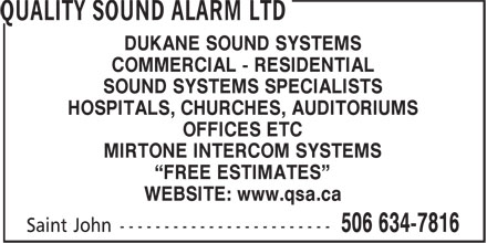 """Quality Sound Alarm Ltd (506-634-7816) - Annonce illustrée======= - DUKANE SOUND SYSTEMS COMMERCIAL - RESIDENTIAL SOUND SYSTEMS SPECIALISTS HOSPITALS, CHURCHES, AUDITORIUMS OFFICES ETC MIRTONE INTERCOM SYSTEMS """"FREE ESTIMATES"""" WEBSITE: www.qsa.ca"""