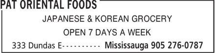 Pat Oriental Foods (905-276-0787) - Annonce illustrée======= - OPEN 7 DAYS A WEEK JAPANESE & KOREAN GROCERY OPEN 7 DAYS A WEEK JAPANESE & KOREAN GROCERY JAPANESE & KOREAN GROCERY OPEN 7 DAYS A WEEK