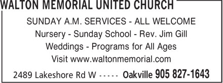 Walton Memorial United Church (905-827-1643) - Display Ad - SUNDAY A.M. SERVICES - ALL WELCOME Nursery - Sunday School - Rev. Jim Gill Weddings - Programs for All Ages Visit www.waltonmemorial.com