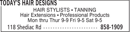 Today's Hair Designs (506-858-1909) - Annonce illustrée======= - HAIR STYLISTS   TANNING Hair Extensions   Professional Products Mon thru Thur 9-9 Fri 9-5 Sat 9-5  HAIR STYLISTS   TANNING Hair Extensions   Professional Products Mon thru Thur 9-9 Fri 9-5 Sat 9-5