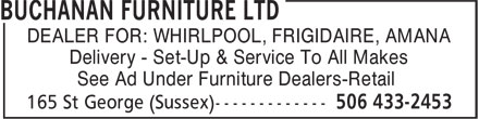Buchanan Furniture Ltd (506-433-2453) - Display Ad - DEALER FOR: WHIRLPOOL, FRIGIDAIRE, AMANA Delivery - Set-Up & Service To All Makes See Ad Under Furniture Dealers-Retail