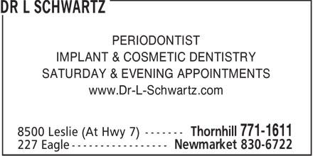 Dr Leonard Schwartz - Periodontist (905-771-1611) - Display Ad - PERIODONTIST IMPLANT & COSMETIC DENTISTRY SATURDAY & EVENING APPOINTMENTS www.Dr-L-Schwartz.com  PERIODONTIST IMPLANT & COSMETIC DENTISTRY SATURDAY & EVENING APPOINTMENTS www.Dr-L-Schwartz.com