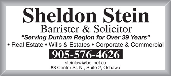 Stein Sheldon (905-576-4626) - Display Ad - Sheldon Stein Barrister & Solicitor Serving Durham Region for Over 39 Years Real Estate   Wills & Estates   Corporate & Commercial 905-576-4626 88 Centre St. N., Suite 2, Oshawa Sheldon Stein Barrister & Solicitor Serving Durham Region for Over 39 Years Real Estate   Wills & Estates   Corporate & Commercial 905-576-4626 88 Centre St. N., Suite 2, Oshawa