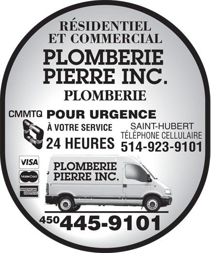 Plomberie Pierre Inc (450-445-9101) - Display Ad - RÉSIDENTIEL ET COMMERCIAL PLOMBERIE POUR URGENCE SAINT-HUBERT À VOTRE SERVICE TÉLÉPHONE CELLULAIRE 24 HEURES 450 445-9101 514-923-9101