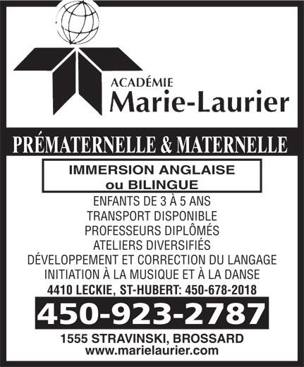 Académie Marie-Laurier/Corporation D E N I S (450-923-2787) - Annonce illustrée======= - DÉVELOPPEMENT ET CORRECTION DU LANGAGE INITIATION À LA MUSIQUE ET À LA DANSE 4410 LECKIE, ST-HUBERT: 450-678-2018 450-923-2787 1555 STRAVINSKI, BROSSARD www.marielaurier.com PRÉMATERNELLE & MATERNELLE IMMERSION ANGLAISE ou BILINGUE ENFANTS DE 3 À 5 ANS TRANSPORT DISPONIBLE PROFESSEURS DIPLÔMÉS ATELIERS DIVERSIFIÉS