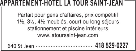 Appartement-Hotel La Tour Saint-Jean (418-529-0227) - Display Ad - Parfait pour gens d'affaires, prix compétitif 1½, 3½, 4½ meublés, court ou long séjours stationnement et piscine intérieurs www.latoursaint-jean.com