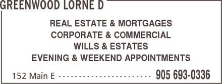 Greenwood Lorne (905-693-0336) - Annonce illustrée======= - GREENWOOD LORNE D REAL ESTATE & MORTGAGES CORPORATE & COMMERCIAL WILLS & ESTATES EVENING & WEEKEND APPOINTMENTS 152 Main E 905 693-0336