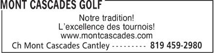 Mont Cascades Golf (819-459-2980) - Annonce illustrée======= - Notre tradition! L'excellence des tournois! www.montcascades.com  Notre tradition! L'excellence des tournois! www.montcascades.com