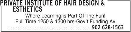 Private Institute Of Hair Design & Esthetics (902-628-1563) - Annonce illustrée======= - Where Learning is Part Of The Fun! Full Time 1250 & 1300 hrs-Gov't Funding Av