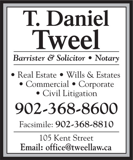 Tweel T Daniel (902-368-8600) - Annonce illustrée======= - Barrister & Solicitor   Notary Real Estate   Wills & Estates Commercial   Corporate Civil Litigation 902-368-8600 902-368-8810 105 Kent Street Facsimile: