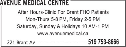 Avenue Medical Centre (519-753-8666) - Annonce illustrée======= - After Hours-Clinic For Brant FHO Patients Mon-Thurs 5-8 PM, Friday 2-5 PM Saturday, Sunday & Holidays 10 AM-1 PM www.avenuemedical.ca