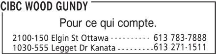CIBC Wood Gundy (613-237-5775) - Annonce illustrée======= - Pour ce qui compte. ---------- 613 783-7888 2100-150 Elgin St Ottawa 613 271-1511 1030-555 Legget Dr Kanata --------- CIBC WOOD GUNDY