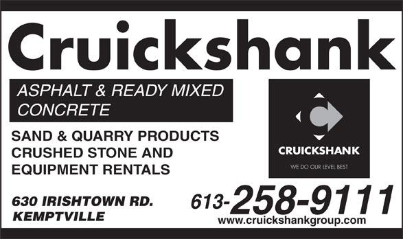Cruickshank Construction (613-258-9111) - Annonce illustrée======= - Cruickshank ASPHALT & READY MIXED CONCRETE SAND & QUARRY PRODUCTS CRUSHED STONE AND EQUIPMENT RENTALS 630 IRISHTOWN RD. 613- 258-9111 KEMPTVILLE www.cruickshankgroup.com