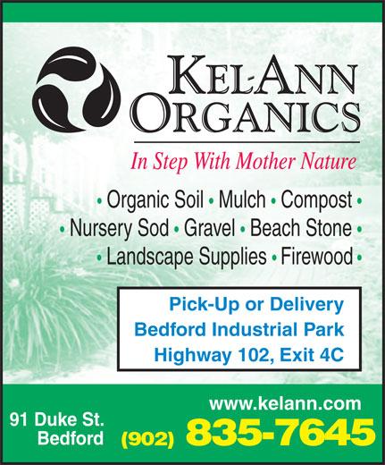 Kel-Ann Organics (902-835-7645) - Display Ad - Organic Soil   Mulch   Compost Nursery Sod   Gravel   Beach Stone Landscape Supplies   Firewood Pick-Up or Delivery Bedford Industrial Park Highway 102, Exit 4C www.kelann.com 91 Duke St. Bedford (902) 835-7645