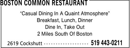 Boston Common Restaurant (519-443-0211) - Display Ad - ¿Casual Dining In A Quaint Atmosphere¿ Breakfast, Lunch, Dinner Dine In, Take Out 2 Miles South Of Boston