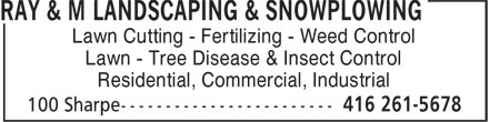 Ray & M Landscaping & Snowplowing (416-261-5678) - Annonce illustrée======= - Lawn - Tree Disease & Insect Control Residential, Commercial, Industrial Lawn Cutting - Fertilizing - Weed Control