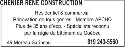 Chénier René Construction (819-243-5560) - Annonce illustrée======= - Résidentiel & commercial Rénovation de tous genres - Membre APCHQ Plus de 35 ans d'exp. - Spécialiste reconnu par la régie du bâtiment du Québec  Résidentiel & commercial Rénovation de tous genres - Membre APCHQ Plus de 35 ans d'exp. - Spécialiste reconnu par la régie du bâtiment du Québec  Résidentiel & commercial Rénovation de tous genres - Membre APCHQ Plus de 35 ans d'exp. - Spécialiste reconnu par la régie du bâtiment du Québec  Résidentiel & commercial Rénovation de tous genres - Membre APCHQ Plus de 35 ans d'exp. - Spécialiste reconnu par la régie du bâtiment du Québec  Résidentiel & commercial Rénovation de tous genres - Membre APCHQ Plus de 35 ans d'exp. - Spécialiste reconnu par la régie du bâtiment du Québec  Résidentiel & commercial Rénovation de tous genres - Membre APCHQ Plus de 35 ans d'exp. - Spécialiste reconnu par la régie du bâtiment du Québec  Résidentiel & commercial Rénovation de tous genres - Membre APCHQ Plus de 35 ans d'exp. - Spécialiste reconnu par la régie du bâtiment du Québec  Résidentiel & commercial Rénovation de tous genres - Membre APCHQ Plus de 35 ans d'exp. - Spécialiste reconnu par la régie du bâtiment du Québec
