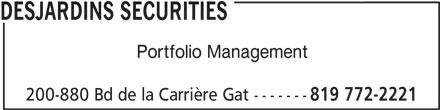 Desjardins Securities (819-772-2221) - Annonce illustrée======= - DESJARDINS SECURITIES Portfolio Management 200-880 Bd de la Carrière Gat ------- 819 772-2221