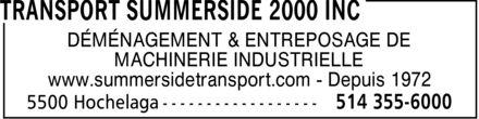 Summerside Transport & Rigging 2000 (514-355-6000) - Annonce illustrée======= - DÉMÉNAGEMENT & ENTREPOSAGE DE MACHINERIE INDUSTRIELLE www.summersidetransport.com Depuis 1972 DÉMÉNAGEMENT & ENTREPOSAGE DE MACHINERIE INDUSTRIELLE www.summersidetransport.com Depuis 1972 DÉMÉNAGEMENT & ENTREPOSAGE DE MACHINERIE INDUSTRIELLE www.summersidetransport.com Depuis 1972