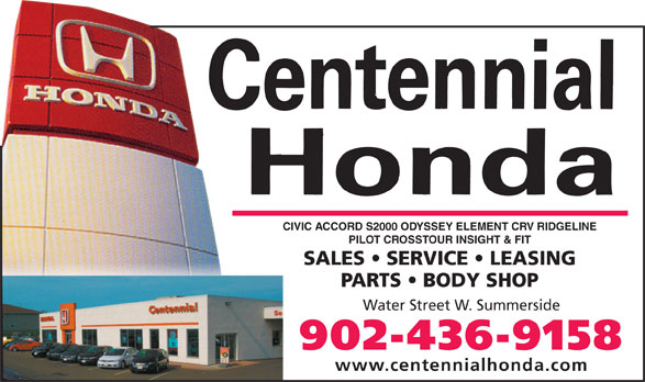 Centennial Honda (902-436-9158) - Annonce illustrée======= - CIVIC ACCORD S2000 ODYSSEY ELEMENT CRV RIDGELINE TOTALLY REDESIGNED PILOT& FITPILOT CROSSTOUR INSIGHT & FIT SALES   SERVICE   LEASING PARTS   BODY SHOP Water Street W. SummersideWater Street W. Summerside 436-9158902-436-9158 www.centennialhonda.comwww.centennialhonda.com
