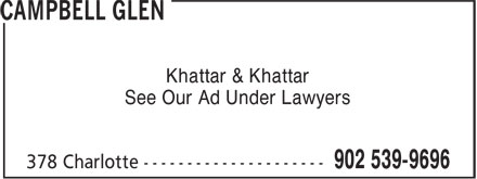 Campbell Glen (902-539-9696) - Annonce illustrée======= - Khattar & Khattar See Our Ad Under Lawyers