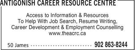 Antigonish Career Resource Centre (902-863-8244) - Annonce illustrée======= - Access to Information & Resources To Help With Job Search, Resume Writing, Career Development & Employment Counselling www.theacrc.ca To Help With Job Search, Resume Writing, Career Development & Employment Counselling www.theacrc.ca Access to Information & Resources