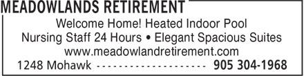 Meadowlands Retirement (905-304-1968) - Display Ad - Welcome Home! Heated Indoor Pool Nursing Staff 24 Hours • Elegant Spacious Suites www.meadowlandretirement.com Welcome Home! Heated Indoor Pool Nursing Staff 24 Hours • Elegant Spacious Suites www.meadowlandretirement.com