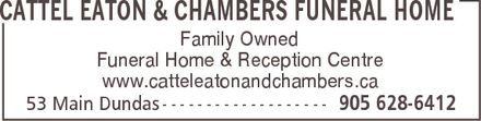 Cattel Eaton & Chambers Funeral Home (905-628-6412) - Annonce illustrée======= - CATTEL EATON & CHAMBERS FUNERAL HOME Family Owned Funeral Home & Reception Centre www.catteleatonandchambers.ca 53 Main Dundas 905 628-6412 CATTEL EATON & CHAMBERS FUNERAL HOME Family Owned Funeral Home & Reception Centre www.catteleatonandchambers.ca 53 Main Dundas 905 628-6412 CATTEL EATON & CHAMBERS FUNERAL HOME Family Owned Funeral Home & Reception Centre www.catteleatonandchambers.ca 53 Main Dundas 905 628-6412 CATTEL EATON & CHAMBERS FUNERAL HOME Family Owned Funeral Home & Reception Centre www.catteleatonandchambers.ca 53 Main Dundas 905 628-6412