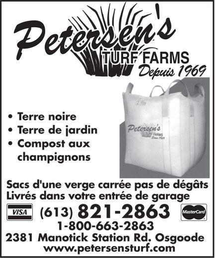 Petersen's Turf Farms (613-821-2863) - Annonce illustrée======= - TURF FARMSTURF FARMS DepuisDepuis1969 Terre noire Terre de jardin Compost aux champignons Sacs d'une verge carrée pas de dégâtsSacs d'une verge carrée pas de dégâtsSacs d'une verge carrée pas de dégâts Livrés dans votre entrée de garage (613) 821-2863 1-800-663-2863 2381 Manotick Station Rd. Osgoode2381 Manotick Station Rd. Osgoode2381 Manotick Station Rd. Osgoode www.petersensturf.com TURF FARMSTURF FARMS DepuisDepuis1969 Terre noire Terre de jardin Compost aux champignons Sacs d'une verge carrée pas de dégâtsSacs d'une verge carrée pas de dégâtsSacs d'une verge carrée pas de dégâts Livrés dans votre entrée de garage (613) 821-2863 1-800-663-2863 2381 Manotick Station Rd. Osgoode2381 Manotick Station Rd. Osgoode2381 Manotick Station Rd. Osgoode www.petersensturf.com