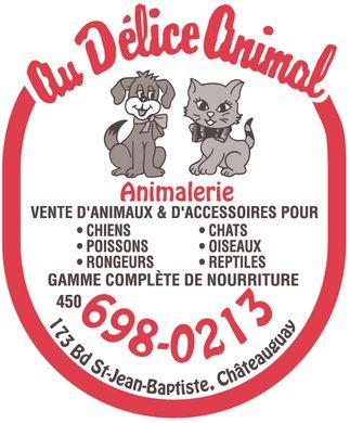 Au Délice Animal (450-698-0213) - Annonce illustrée======= - Au Délice Animal 173 Bd St-Jean-Baptiste, Châteauguay 4506980213  CHIENS  POISSONS  RONGEURS  CHATS  OISEAUX  REPTILES Animalerie VENTE D'ANIMAUX & D'ACCESSOIRES POUR GAMME COMPLÈTE DE NOURRITURE