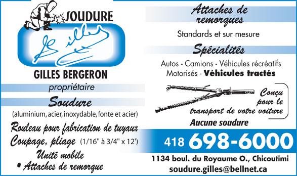 """Soudure Gilles Inc (418-698-6000) - Annonce illustrée======= - Autos - Camions - Véhicules récréatifs Motorisés - Véhicules tractés Rouleau pour fabrication de tuyaux (1/16"""" à 3/4"""" x 12') Coupage, pliage 418 Unité mobile 1134 boul. du Royaume O., Chicoutimi Attaches de remorque (aluminium, acier, inoxydable, fonte et acier) Aucune soudure"""