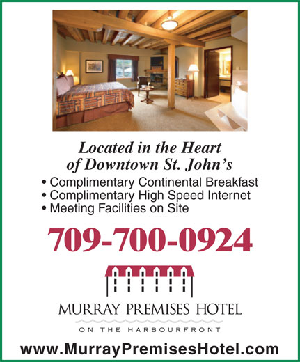 Murray Premises Hotel (709-738-7773) - Annonce illustrée======= - Meeting Facilities on Site 709-700-0924 www.MurrayPremisesHotel.com Complimentary High Speed Internet Located in the Heart of Downtown St. John s Complimentary Continental Breakfast
